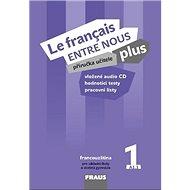 Le francais ENTRE NOUS plus 1 PU + CD: Příručka učitele + CD zdarma, pro ZŠ a víceletá gymnázia