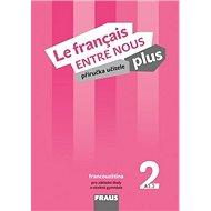 Le francais ENTRE NOUS plus 2 PU + CD: Příručka učitele + CD zdarma, pro ZŠ a víceletá gymnázia