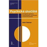Psychická útočiště: Patologické organizace u psychotických, neurotických a hraničních pacientů - Kniha