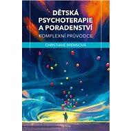 Dětská psychoterapie a poradenství: Komplexní průvodce - Kniha