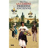 La Cuisine pragoise ancienne: Staropražská kuchařka - Kniha