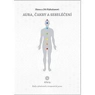 Aura, čakry a sebeléčení: Rady a zkušenosti z terapeutické praxe