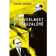 Spravedlnost v Jeruzalémě: Svědectví muže, který žaloval Eichmanna - Kniha