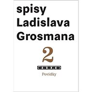 Povídky 2: Spisy Ladislava Grosmana - Kniha