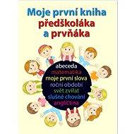 Moje první kniha předškoláka a prvňáka - Kniha