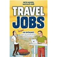 Travel Jobs: 135 způsobů, jak si vydělávat na cestách - Kniha