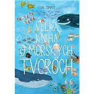 Veľká kniha o morských tvoroch - Kniha