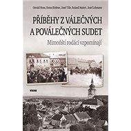 Příběhy z válečných a poválečných Sudet: Mimoňští rodáci vzpomínají - Kniha