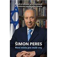 Není místa pro malé sny: Příběh o odvaze, představivosti a formování moderního Izraele
