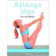 Aštánga jóga: Efektivní praxe k dosažení síly, ohebnosti a vnitřního klidu - Kniha
