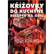 Křížovky do kuchyně Recepty na gril - Kniha