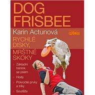 Dog frisbee: Rychlé disky, mrštné kroky - Kniha