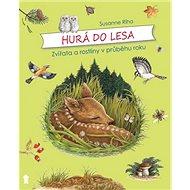 Hurá do lesa: Zvířata a rostliny v průběhu roku - Kniha
