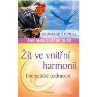 Žít ve vnitřní harmonii: Energetické uzdravení - Kniha