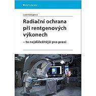 Radiační ochrana při rentgenových výkonech: To nejdůležitější v praxi - Kniha