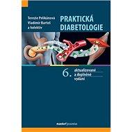 Praktická diabetologie: 6. aktualizované a doplněné vydání - Kniha