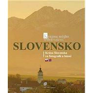 Slovensko Krajina môjho srdca: Krása Slovenska vo fotografii a básni - Kniha