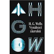 Vynálezci zázraků: Sebrané povídky H. G. - Kniha