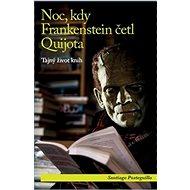 Noc, kdy Frankenstein četl Quijota: Tajný život knih