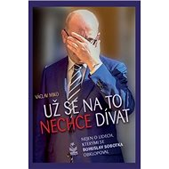 Už se na to nechce dívat: Nejen o lidech, kterými se Bohuslav Sobotka obklopoval - Kniha