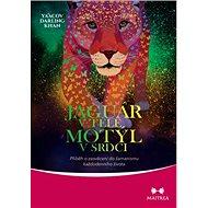 Jaguár v těle, motýl v srdci: Příběh o zasvěcení do šamanismu každodenního života - Kniha