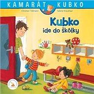 Kubko ide do škôlky: Kamarát Kubko 1. diel - Kniha