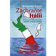 Zachraňte Itálii: Politicky nekorektní bloumání rodištěm evropské civilizace