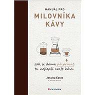 Manuál pro milovníka kávy: Jak si doma připravit tu nejlepší craft kávu - Kniha
