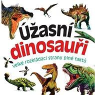 Úžasní dinosauři: velké rozkládací strany plné faktů - Kniha
