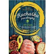 Kuchařka pro alergiky: 200 receptů pro celiaky a lidi s intolerancí na pšeničnou mouku, mléčné produ - Kniha