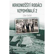 Krkonošští rodáci vzpomínají 2: Dramatické příběhy z válečných i poválečných let - Kniha