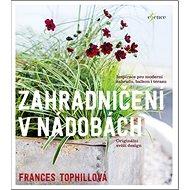 Zahradničení v nádobách: Inspirace pro moderní zahradu, balkon i terasu