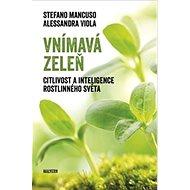 Vnímavá zeleň: Citlivost a inteligence rostlinného světa - Kniha