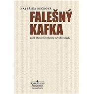 Falešný Kafka: aneb literární vzpoury neviditelných - Kniha