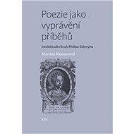 Poezie jako vyprávění příběhů: Intelektuální kruh Philipa Sidneyho - Kniha