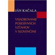 Vyjadrovanie posesívnych vzťahov v slovenčine - Kniha