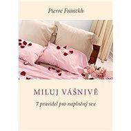 Miluj vášnivě: 7 pravidel pro naplněný sex - Kniha