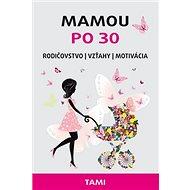 Mamou po 30: Rodičovstvo Vzťahy Motivácia - Kniha