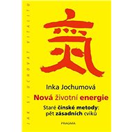 Nová životní energie: Staré čínské metody: pět zásadních cviků - Kniha