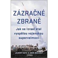 Zázračné zbraně: Jak se Izrael stal vyspělou vojenskou supervelmocí - Kniha