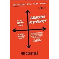 Radikální otevřenost: Jak být silným lídrem a přitom neztrácet lidskost - Kniha