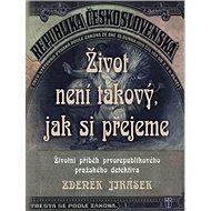 Život není takový, jak si přejeme: Životní příběh prvorepublikového pražského detektiva - Kniha