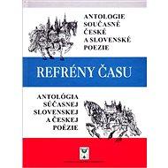 Refrény času: Antológia súčasnej slovenskej a českej poézie - Kniha