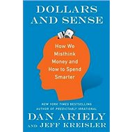 Dollars and Sense: How We Misthink Money and How to Spend Smarter - Kniha