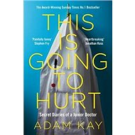This is Going to Hurt: Secret Diaries of a Junior Doctor - Kniha