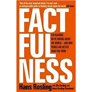 Factfulness: Ten Reasons We're Wrong About the World - and Why Things Are Better Than You Thi - Kniha