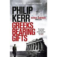 Greeks Bearing Gifts: Bernie Gunther Thriller 13 - Kniha