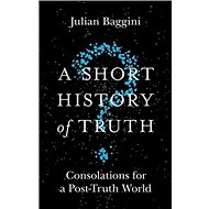 A Short History of Truth: Consolations for a Post-Truth World - Kniha
