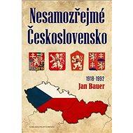 Nesamozřejmé Československo 1918-1992 - Kniha