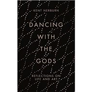 Dancing with the Gods: Reflections on Life and Art - Kniha